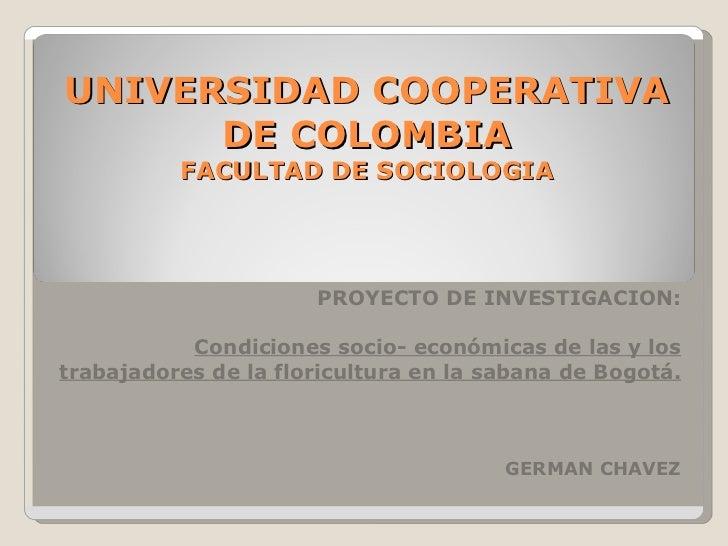 UNIVERSIDAD COOPERATIVA DE COLOMBIA FACULTAD DE SOCIOLOGIA PROYECTO DE INVESTIGACION: Condiciones socio- económicas de las...