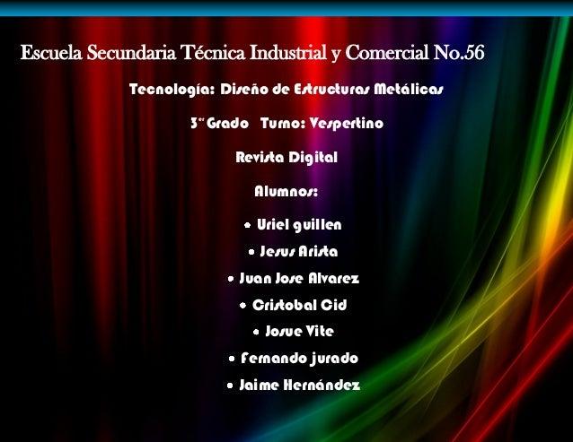 Escuela Secundaria Técnica Industrial y Comercial No.56 Tecnología: Diseño de Estructuras Metálicas 3er Grado Turno: Vespe...