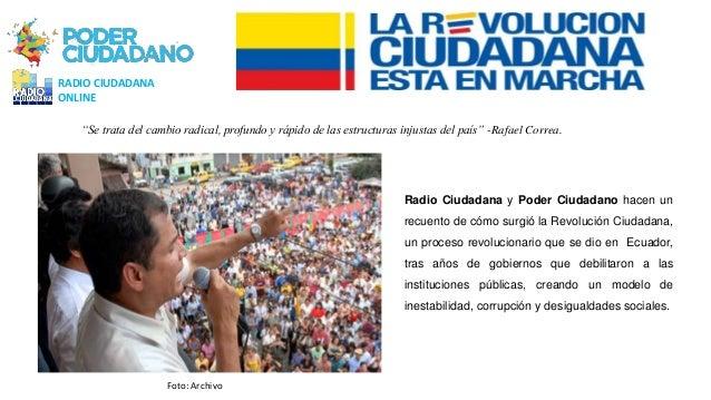 Radio Ciudadana y Poder Ciudadano hacen un recuento de cómo surgió la Revolución Ciudadana, un proceso revolucionario que ...