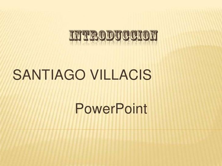 SANTIAGO VILLACIS       PowerPoint