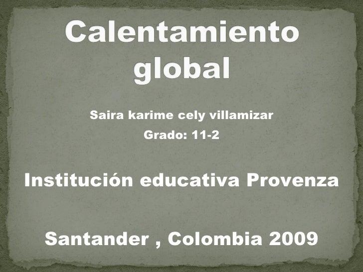 <ul><li>Saira karime cely villamizar </li></ul><ul><li>Grado: 11-2 </li></ul><ul><li>Institución educativa Provenza </li><...