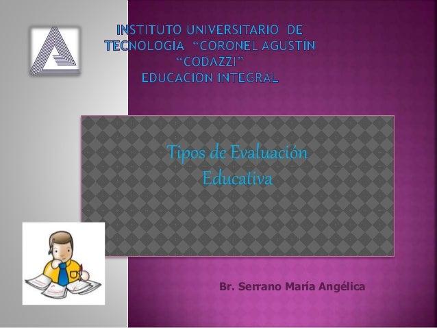 Tipos de Evaluación Educativa Br. Serrano María Angélica
