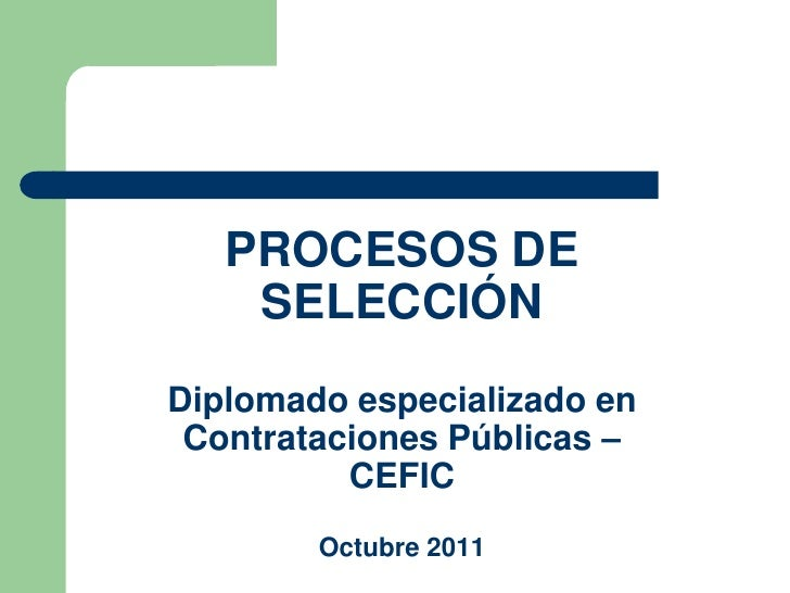 PROCESOS DE    SELECCIÓNDiplomado especializado en Contrataciones Públicas –          CEFIC        Octubre 2011