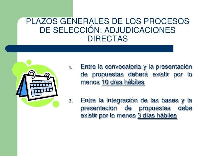 PLAZOS GENERALES DE LOS PROCESOS   DE SELECCIÓN: ADJUDICACIONES             DIRECTAS        1.   Entre la convocatoria y l...