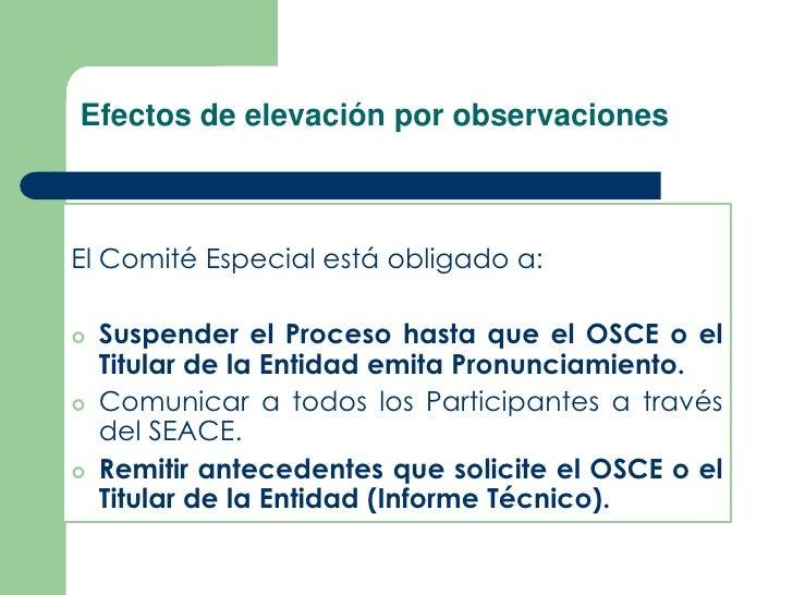 Efectos de elevación por observacionesEl Comité Especial está obligado a:   Suspender el Proceso hasta que el OSCE o el  ...