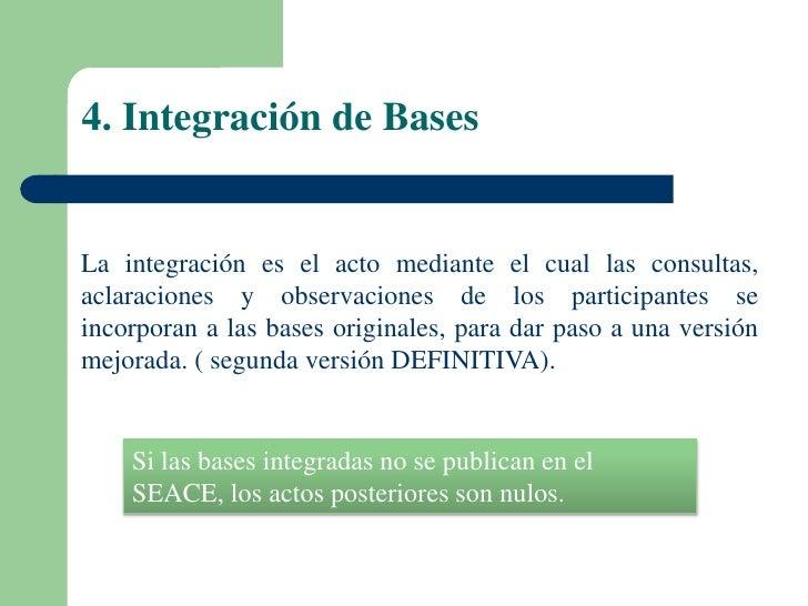 4. Integración de BasesLa integración es el acto mediante el cual las consultas,aclaraciones y observaciones de los partic...