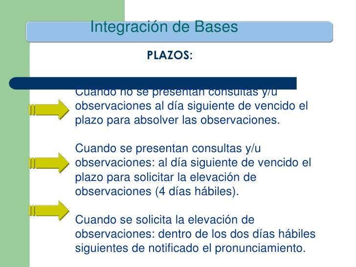 Integración de Bases             PLAZOS:Cuando no se presentan consultas y/uobservaciones al día siguiente de vencido elpl...