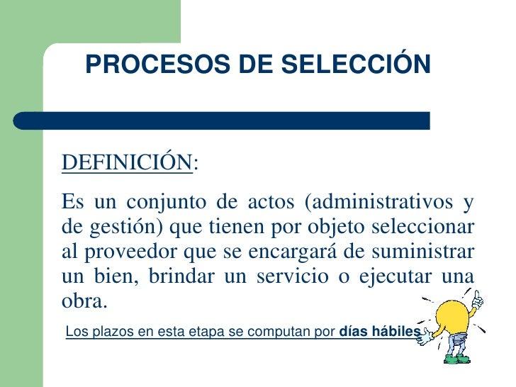 PROCESOS DE SELECCIÓNDEFINICIÓN:Es un conjunto de actos (administrativos yde gestión) que tienen por objeto seleccionaral ...