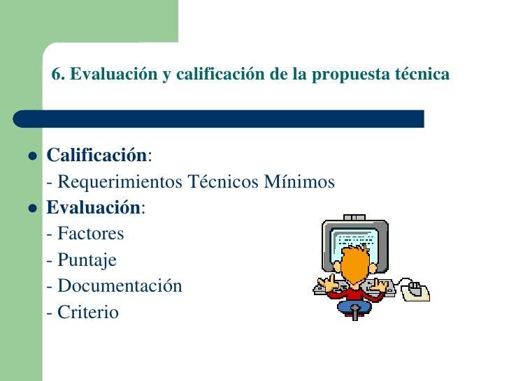 6. Evaluación y calificación de la propuesta técnica   Calificación:    - Requerimientos Técnicos Mínimos   Evaluación: ...