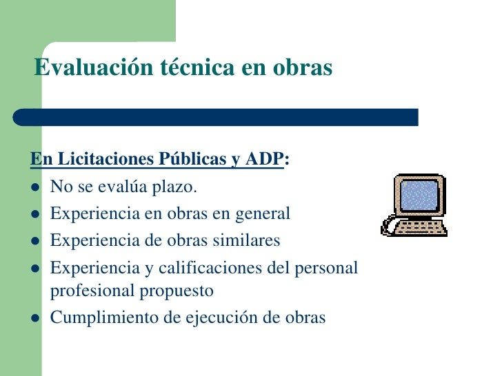 Evaluación técnica en obrasEn Licitaciones Públicas y ADP: No se evalúa plazo. Experiencia en obras en general Experien...