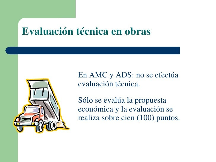Evaluación técnica en obras           En AMC y ADS: no se efectúa           evaluación técnica.           Sólo se evalúa l...