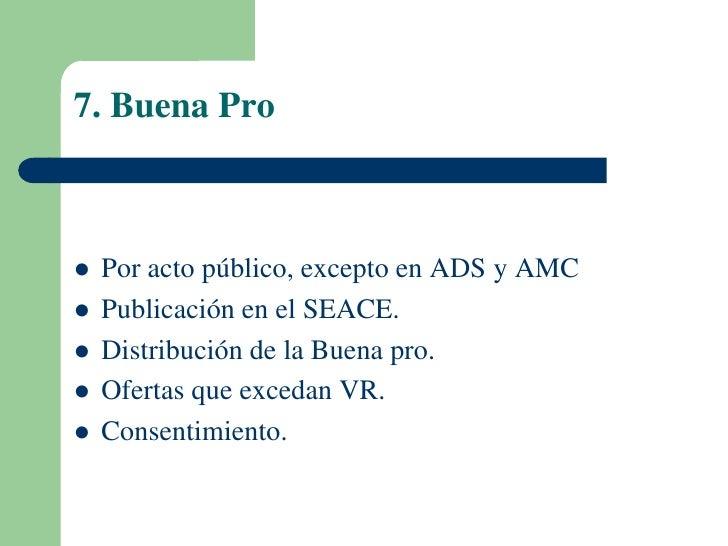 7. Buena Pro   Por acto público, excepto en ADS y AMC   Publicación en el SEACE.   Distribución de la Buena pro.   Ofe...