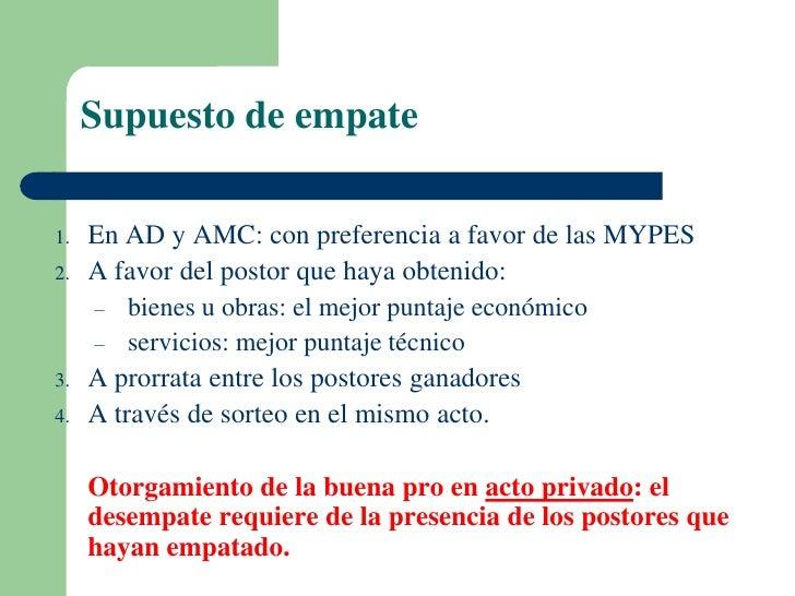 Supuesto de empate1.   En AD y AMC: con preferencia a favor de las MYPES2.   A favor del postor que haya obtenido:     – b...