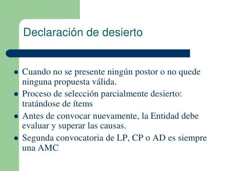Declaración de desierto   Cuando no se presente ningún postor o no quede    ninguna propuesta válida.   Proceso de selec...