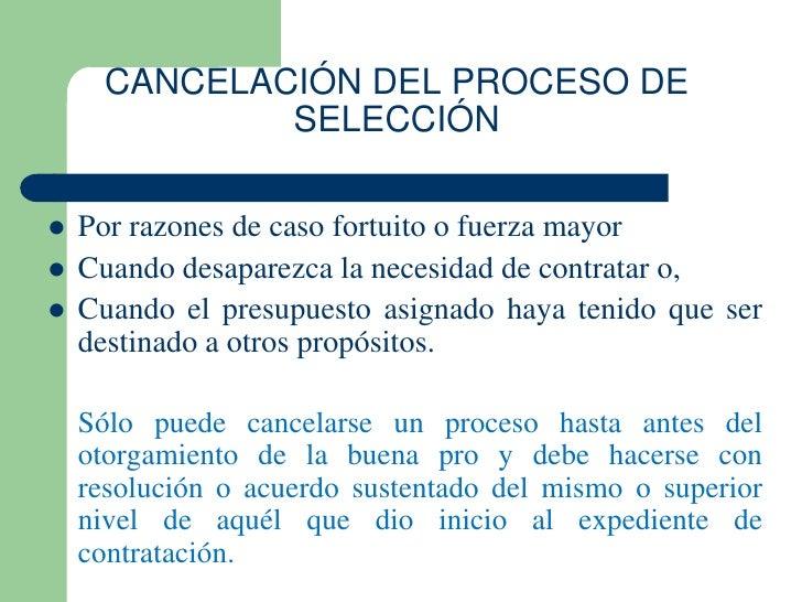 CANCELACIÓN DEL PROCESO DE              SELECCIÓN   Por razones de caso fortuito o fuerza mayor   Cuando desaparezca la ...