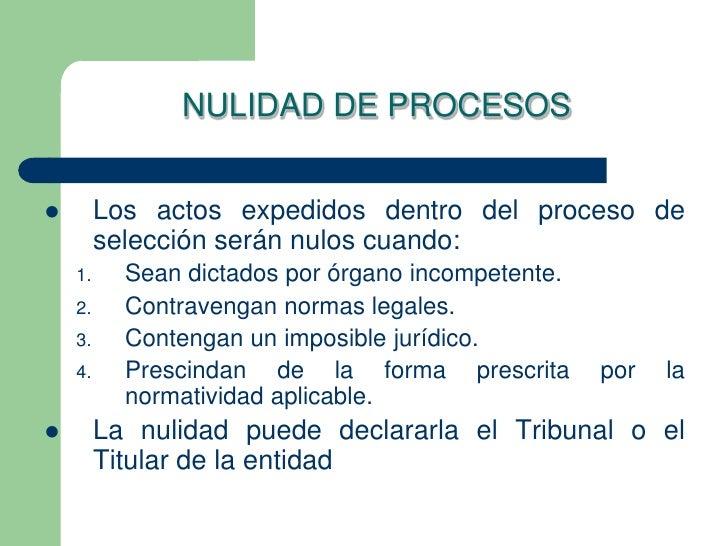 NULIDAD DE PROCESOS        Los actos expedidos dentro del proceso de         selección serán nulos cuando:    1.     Sean...