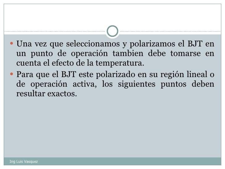 <ul><li>Una vez que seleccionamos y polarizamos el BJT en un punto de operación tambien debe tomarse en cuenta el efecto d...