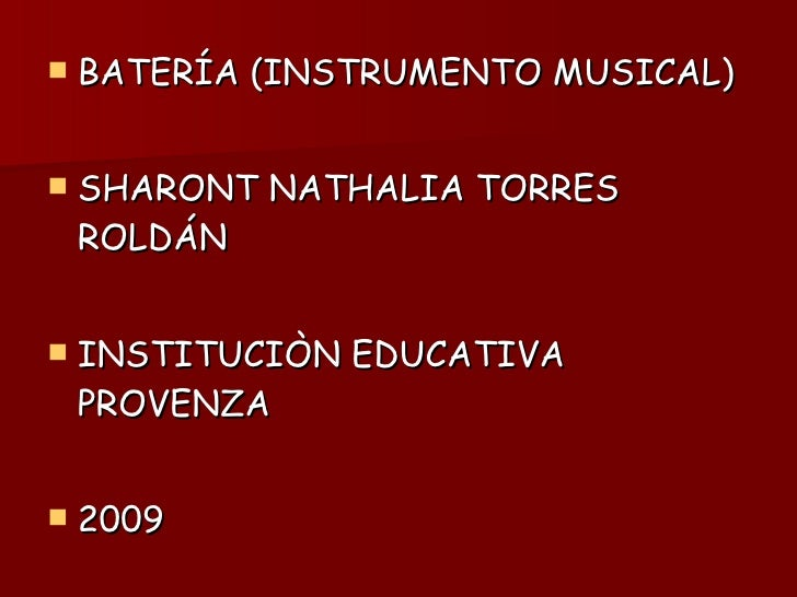 <ul><li>BATERÍA (INSTRUMENTO MUSICAL) </li></ul><ul><li>SHARONT NATHALIA TORRES ROLDÁN </li></ul><ul><li>INSTITUCIÒN EDUCA...