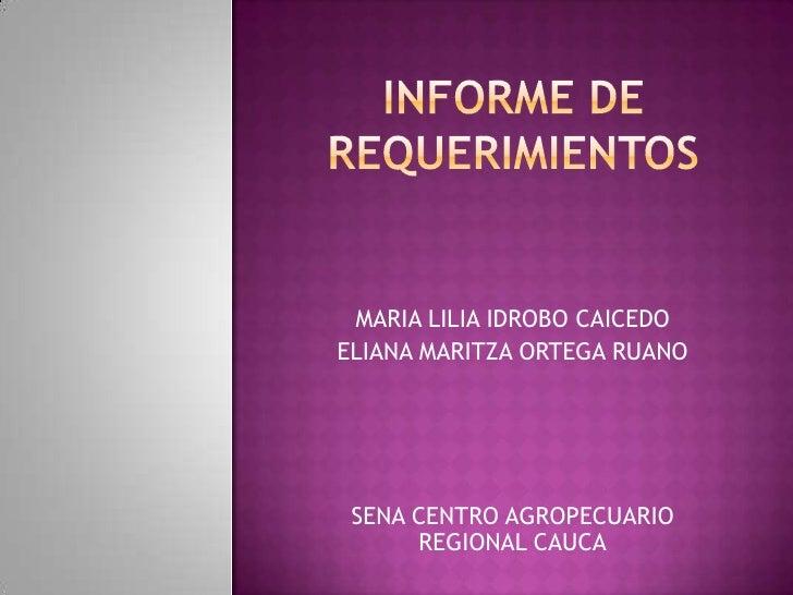 INFORME DE REQUERIMIENTOS<br />MARIA LILIA IDROBO CAICEDO <br />ELIANA MARITZA ORTEGA RUANO <br />SENA CENTRO AGROPECUARIO...