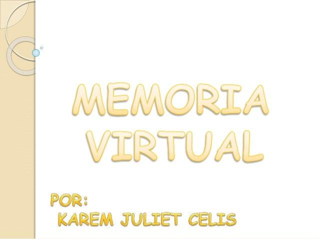 MEMORIA VIRTUAL Permite al software usar mas memoria principal que la que realmente posee el computador Además existen otr...