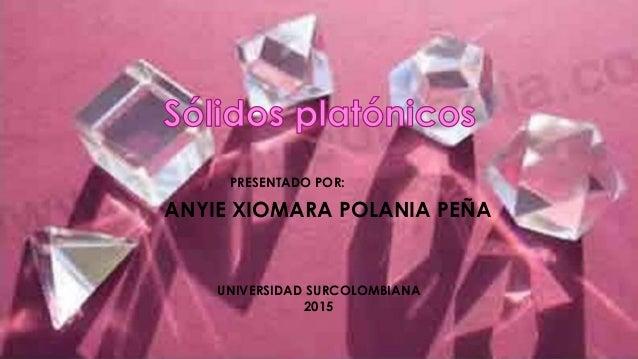 ANYIE XIOMARA POLANIA PEÑA PRESENTADO POR: UNIVERSIDAD SURCOLOMBIANA 2015