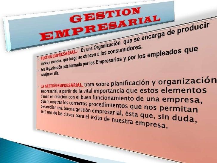 GESTION EMPRESARIAL<br /><ul><li>GESTION EMPRESARIAL.-  Es una Organización  que se encarga de producir bienes y servicios...