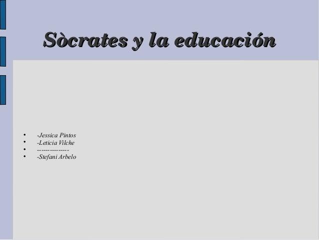 SòcratesylaeducaciónSòcratesylaeducación-Jessica Pintos-Leticia Vilche----------------Stefani Arbelo