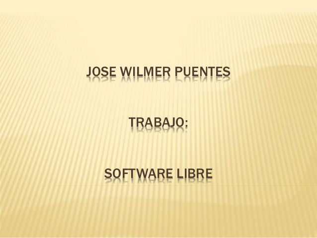 JOSE WILMER PUENTES TRABAJO: SOFTWARE LIBRE