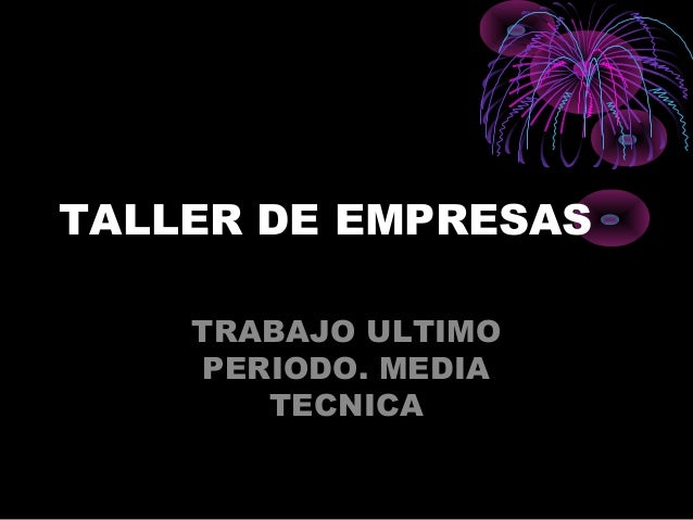 TALLER DE EMPRESAS TRABAJO ULTIMO PERIODO. MEDIA TECNICA