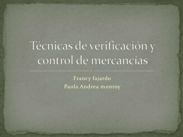 Francy fajardo <br />Paola Andrea monroy <br />Técnicas de verificación y control de mercancías <br />