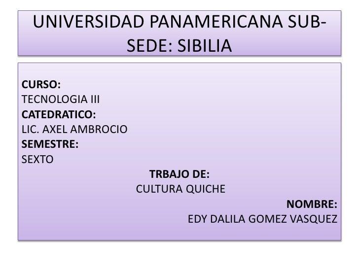UNIVERSIDAD PANAMERICANA SUB-SEDE: SIBILIA<br />CURSO: <br />TECNOLOGIA III<br />CATEDRATICO:<br />LIC. AXEL AMBROCIO<br /...