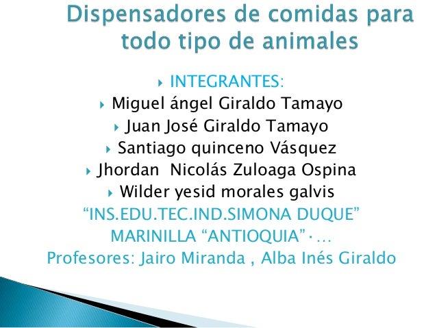  INTEGRANTES: Miguel ángel Giraldo Tamayo Juan José Giraldo Tamayo Santiago quinceno Vásquez Jhordan Nicolás Zuloaga ...