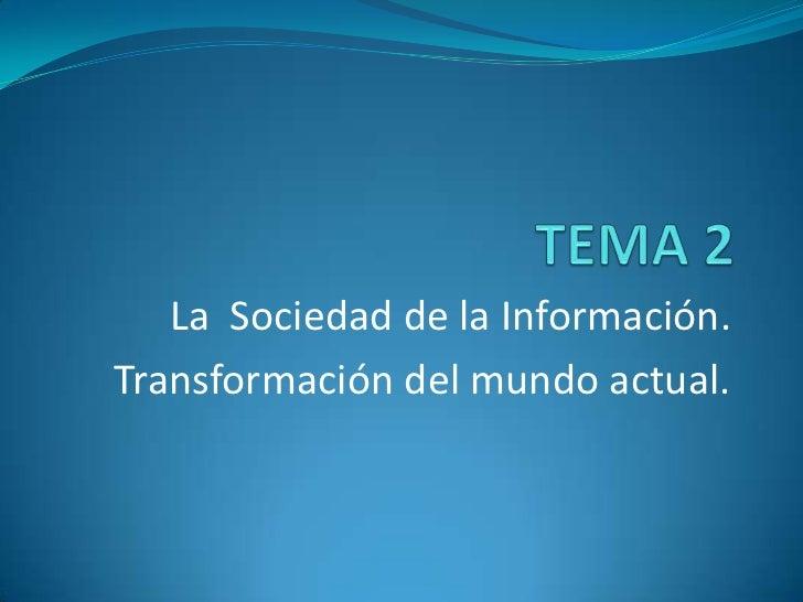 La Sociedad de la Información.Transformación del mundo actual.