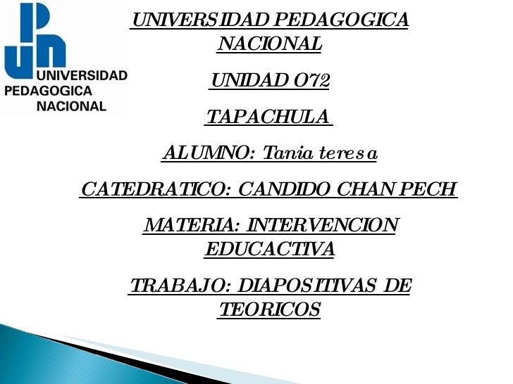 UNIVERSIDAD PEDAGOGICA NACIONAL UNIDAD O72 TAPACHULA  ALUMNO: Tania teresa CATEDRATICO: CANDIDO CHAN PECH  MATERIA: INTERV...