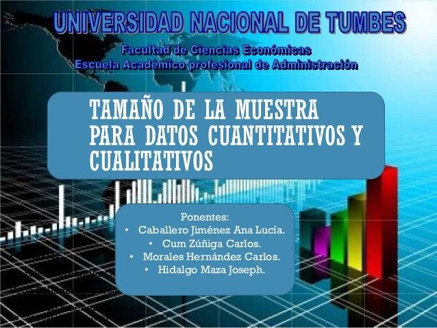 TAMAÑO DE LA MUESTRA PARA DATOS CUANTITATIVOS Y CUALITATIVOS PONENTES: Morales Hernandez Carlos. Vega Balladeers Gerson. C...