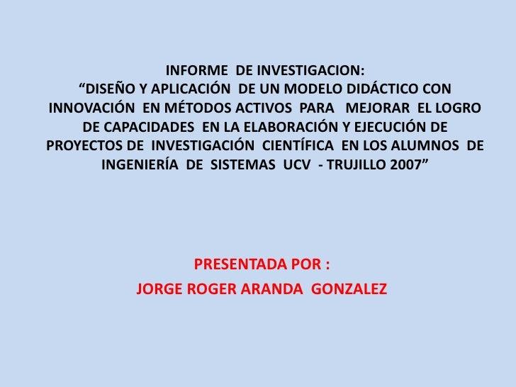 """INFORME  DE INVESTIGACION:""""DISEÑO Y APLICACIÓN  DE UN MODELO DIDÁCTICO CON INNOVACIÓN  EN MÉTODOS ACTIVOS  PARA   MEJORAR ..."""