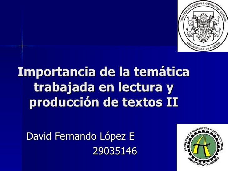 Importancia de la temática trabajada en lectura y producción de textos II David Fernando López E 29035146