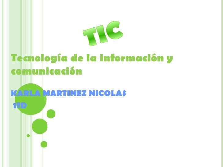 Tecnología de la información ycomunicaciónKARLA MARTINEZ NICOLAS1ºD