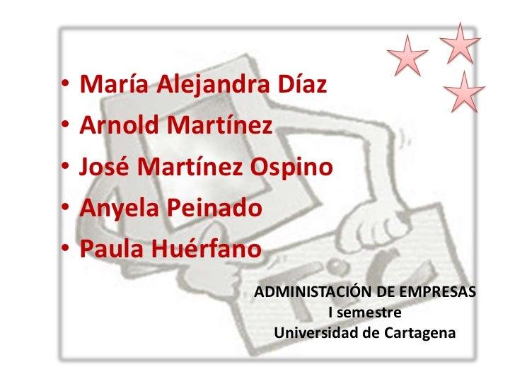 María Alejandra Díaz<br />Arnold Martínez<br />José Martínez Ospino<br />Anyela Peinado<br />Paula Huérfano<br />ADMINISTA...