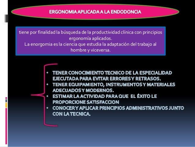 tiene por finalidad la búsqueda de la productividad clínica con principios                          ergonomía aplicados.  ...
