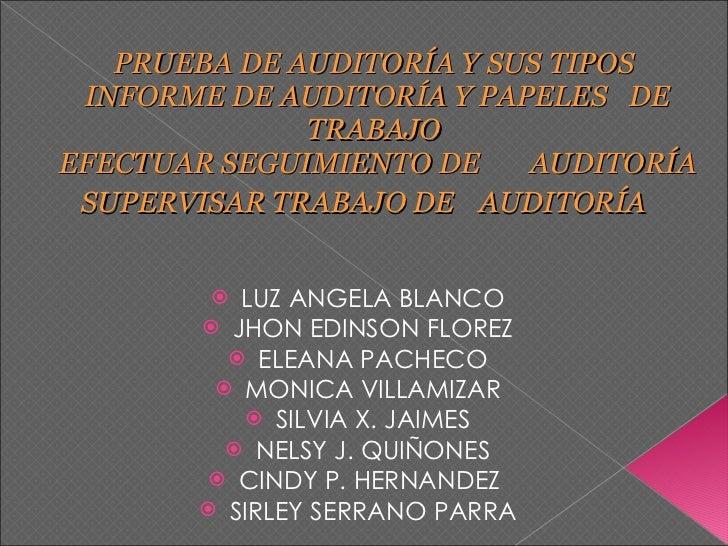 PRUEBA DE AUDITORÍA Y SUS TIPOS  INFORME DE AUDITORÍA Y PAPELES   DE TRABAJO   EFECTUAR SEGUIMIENTO DE  AUDITORÍA SUPERVIS...
