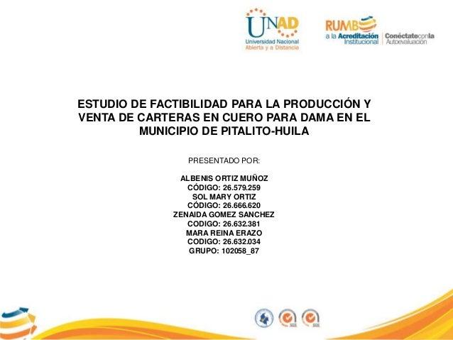 ESTUDIO DE FACTIBILIDAD PARA LA PRODUCCIÓN Y VENTA DE CARTERAS EN CUERO PARA DAMA EN EL MUNICIPIO DE PITALITO-HUILA PRESEN...