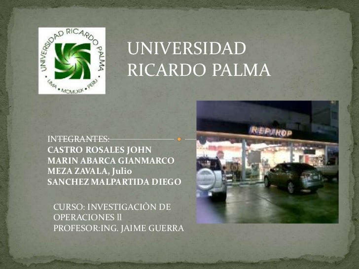 UNIVERSIDAD               RICARDO PALMAINTEGRANTES:CASTRO ROSALES JOHNMARIN ABARCA GIANMARCOMEZA ZAVALA, JulioSANCHEZ MALP...