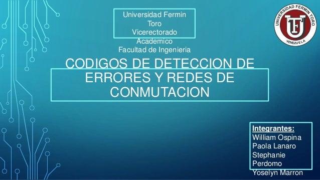 CODIGOS DE DETECCION DE ERRORES Y REDES DE CONMUTACION Integrantes: William Ospina Paola Lanaro Stephanie Perdomo Yoselyn ...