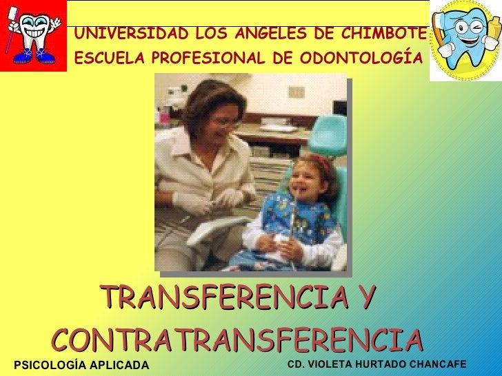 UNIVERSIDAD LOS ÁNGELES DE CHIMBOTE         ESCUELA PROFESIONAL DE ODONTOLOGÍA            TRANSFERENCIA Y      CONTRATRANS...