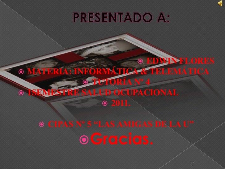 PRESENTADO A: <br />EDWIN FLORES <br />MATERIA: INFORMÁTICA & TELEMÁTICA<br />TUTORÍA Nº 4<br />1SEMESTRE SALUD OCUPACIONA...