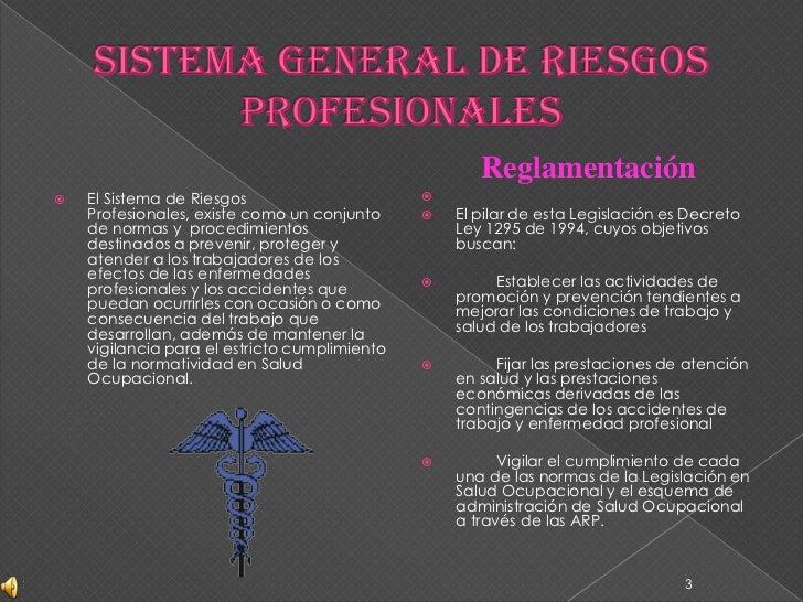 SISTEMA GENERAL DE RIESGOS PROFESIONALES<br />El Sistema de Riesgos Profesionales, existe como un conjunto de normas y  pr...