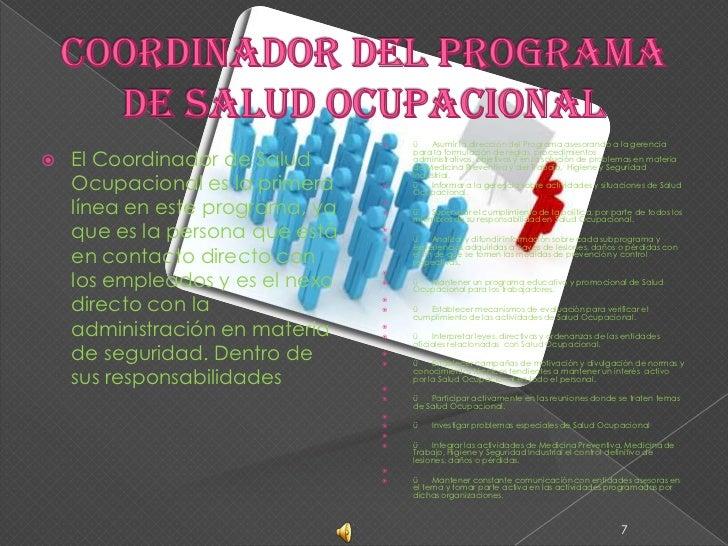 Coordinador del Programa de Salud Ocupacional<br />El Coordinador de Salud Ocupacional es la primera línea en este program...