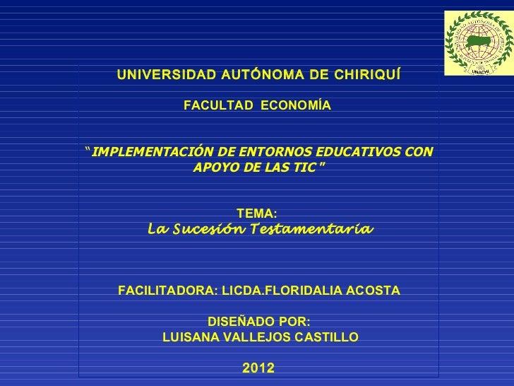 """UNIVERSIDAD AUTÓNOMA DE CHIRIQUÍ           FACULTAD ECONOMÍA""""IMPLEMENTACIÓN DE ENTORNOS EDUCATIVOS CON             APOYO D..."""