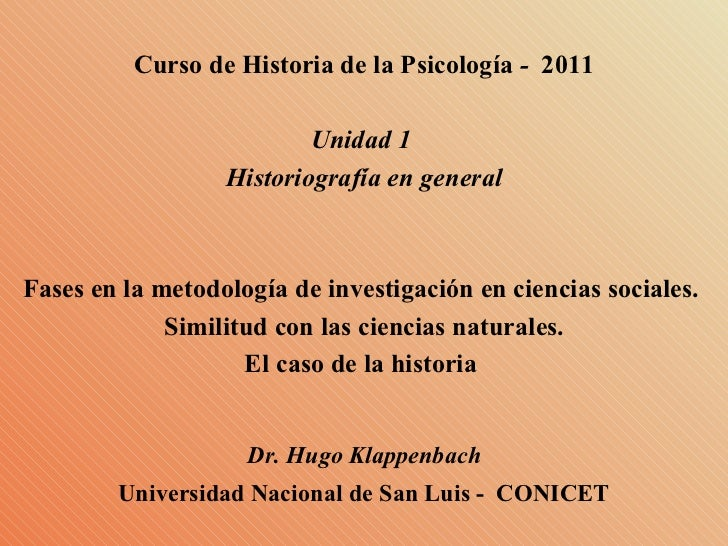 Curso de Historia de la Psicología  -  2011 Unidad 1  Historiografía en general Fases en la metodología de investigación e...